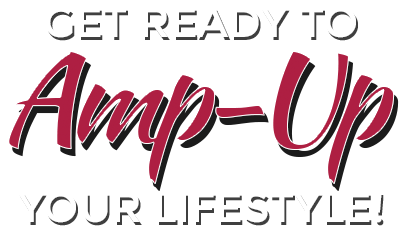 Get Ready to AMP-Up Your Lifestyle!